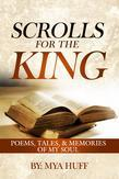 Scrolls for the King: Poems, Tales, and Memories of My Soul