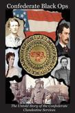 Confederate Black Ops: The Untold Story of the Confederate Clandestine Services