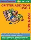 Critter Addition Essentials Level 1: Essential Math Facts Presented and Math Equations, Word Problems, and Visual Problems