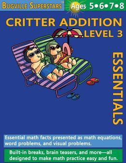 Critter Addition Essentials Level 3: Essential Math Facts Presented and Math Equations, Word Problems, and Visual Problems: Bugville Learning Adventur