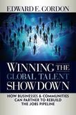 Winning the Global Talent Showdown: How Businesses and Communities Can Partner to Rebuild the Jobs Pipeline