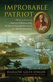 Improbable Patriot: The Secret History of Monsieur de Beaumarchais, the French Playwright Who Saved the American Revolution