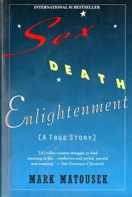 Sex Death Enlightenment: A True Story