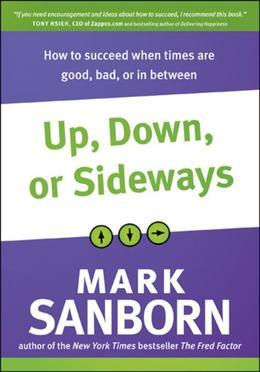Up, Down, or Sideways: How to Succeed When Times Are Good, Bad, or in Between