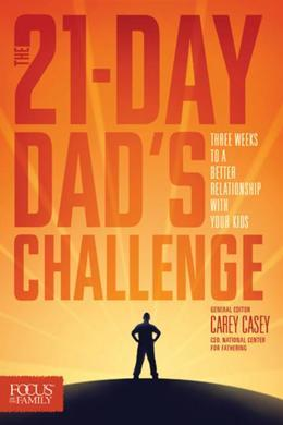 The 21-Day Dad's Challenge: Three Weeks to a Better Relationship with Your Kids