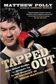Tapped Out: Rear Naked Chokes, the Octagon, and the Last Emperor: An Odyssey in Mixed Martia l Arts