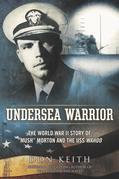 Undersea Warrior: The World War II Story of &quot;Mush&quot; Morton and the USS Wahoo