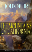 The Mountains of California (With Original Drawings & Photographs)