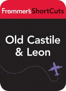 Old Castile & Leon, Spain: Frommer's ShortCuts
