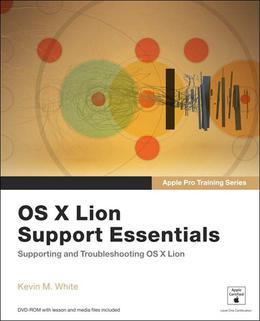 Apple Pro Training Series: OS X Lion Support Essentials: Supporting and Troubleshooting OS X Lion