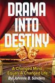 Drama Into Destiny: A Changed Mind Equals A Changed Life