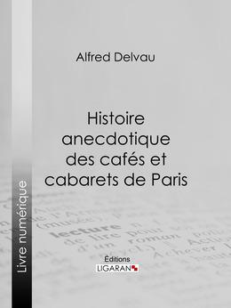 Histoire anecdotique des cafés et cabarets de Paris