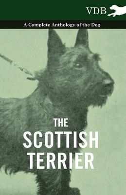 The Scottish Terrier - A Complete Anthology of the Dog