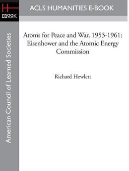 Atoms for Peace and War, 1953-1961: Eisenhower and the Atomic Energy Commission