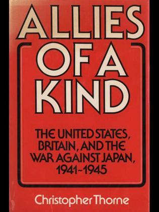 Allies of a Kind: The United States, Britain and the War Against Japan, 1941-1945