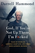 God, If You're Not Up There, I'm F*cked: Tales of Stand-Up, Saturday Night Live, and Other Mind-Altering Mayhem