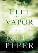 Life as a Vapor: Thirty-One Meditations for Your Faith