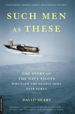 Such Men as These: The Story of the Navy Pilots Who Flew the Deadly Skies over Korea