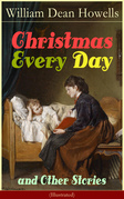 Christmas Every Day and Other Stories (Illustrated)