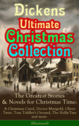 Dickens Ultimate Christmas Collection: The Greatest Stories & Novels for Christmas Time: A Christmas Carol, Doctor Marigold, Oliver Twist, Tom Tiddler's Ground, The Holly-Tree and more (Illustrated)