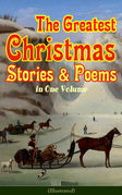 The Greatest Christmas Stories & Poems in One Volume (Illustrated)
