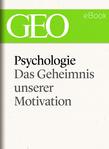 Psychologie: Das Geheimnis unserer Motivation (GEO eBook Single)