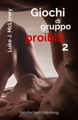 """Giochi di gruppo proibiti 2. 15 racconti erotici """"irresistibili"""""""
