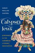 Calypso Jews: Jewishness in the Caribbean Literary Imagination