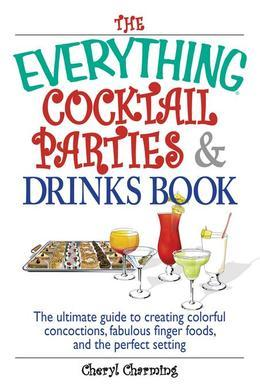 The Everything Cocktail Parties And Drinks Book