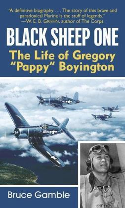 Black Sheep One: The Life of Gregory Pappy Boyington