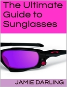 The Ultimate Guide to Sunglasses