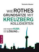Wie Rothes Grundsätze mit Kreuzberg kollidierten und warum Kuba auch keine Lösung ist.