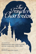 The Travelers' Charleston: Accounts of Charleston and Lowcountry, South Carolina, 1666-1861