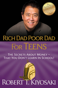Rich Dad Poor Dad for Teens: The Secrets about Money--That You Don't Learn in School!