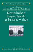 Banques locales et banques régionales en Europe au XXe siècle