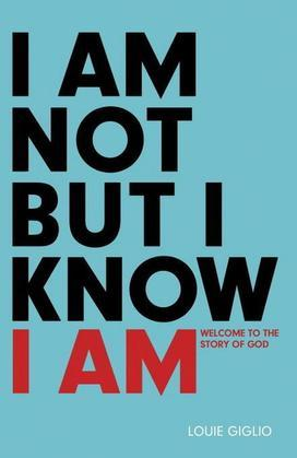 I Am Not But I Know I Am: Welcome to the Story of God
