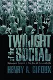 Twilight of the Social: Resurgent Politics in an Age of Disposability
