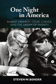 One Night in America: Robert Kennedy, Cesar Chavez, and the Dream of Dignity