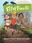 Fish Finelli (Book 3): Ghosts Don't Wear Glasses