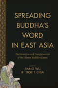 Spreading Buddha's Word in East Asia: The Formation and Transformation of the Chinese Buddhist Canon