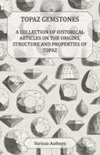 Topaz Gemstones - A Collection of Historical Articles on the Origins, Structure and Properties of Topaz