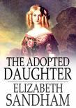 The Adopted Daughter: A Tale for Young Persons