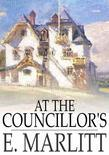 At the Councillor's: Or, A Nameless History