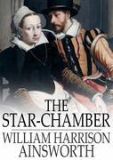 The Star-Chamber: An Historical Romance