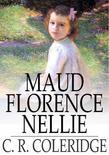 Maud Florence Nellie: Or, Don't Care