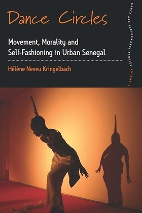 Dance Circles: Movement, Morality and Self-fashioning in Urban Senegal