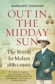 Out in the Midday Sun: The British in Malaya 1880-1960