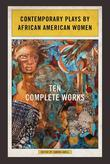 Contemporary Plays by African American Women: Ten Complete Works