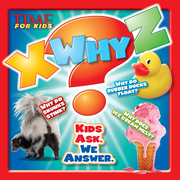 TIME For Kids X-WHY-Z: Kids Ask. We Answer