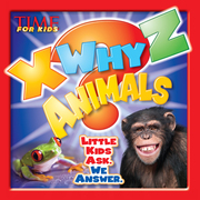 X-WHY-Z Animals (A TIME for Kids Book): Kids Ask. We Answer.
